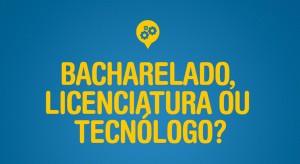 Bacharelado, Licenciatura ou Tecnólogo?
